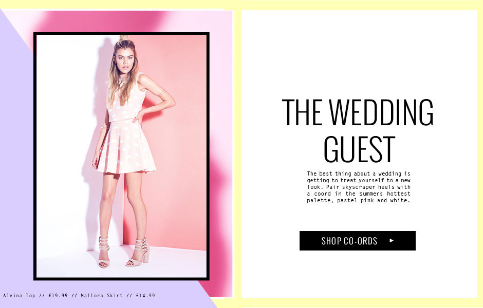 THE WEDDING GUEST - The best thing about a wedding is getting to treat yourself to a new look. Pair skyscraper heels with a coord in the summers hottest palette, pastel pink and white.