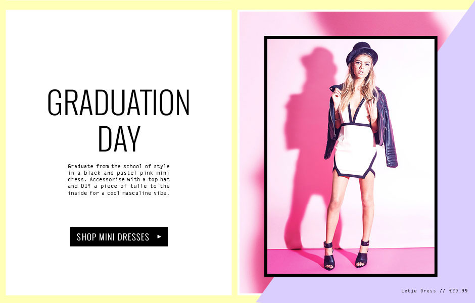 GRADUATION DAY - Graduate from the school of style in a black and pastel pink mini dress. Accessorise with a top hat and DIY a piece of tulle to the inside for a cool masculine vibe.
