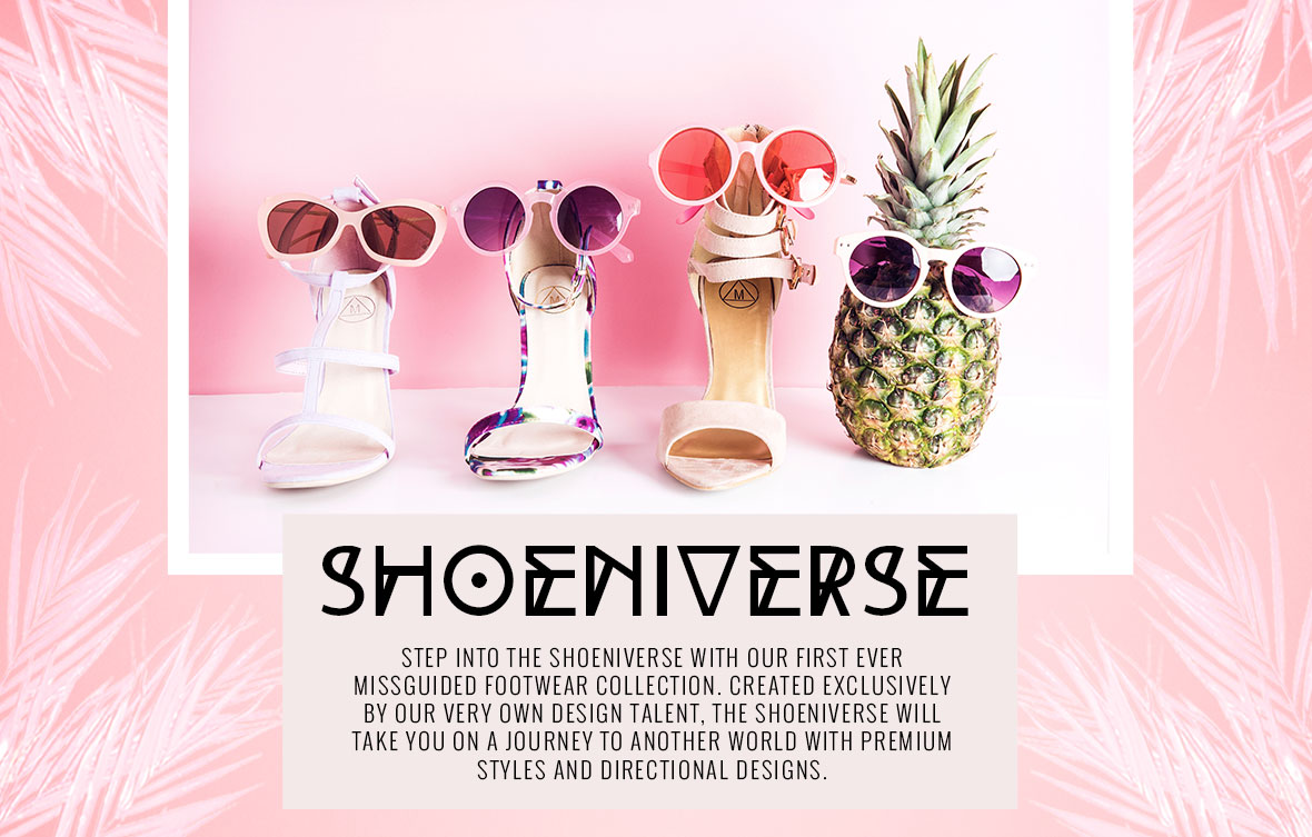 SHOENIVERSE - Step into the Shoeniverse with our first ever Missguided footwear collection. Created exclusively by our very own design talent, the Shoeniverse will take you on a journey to another world with premium styles and directional designs.
